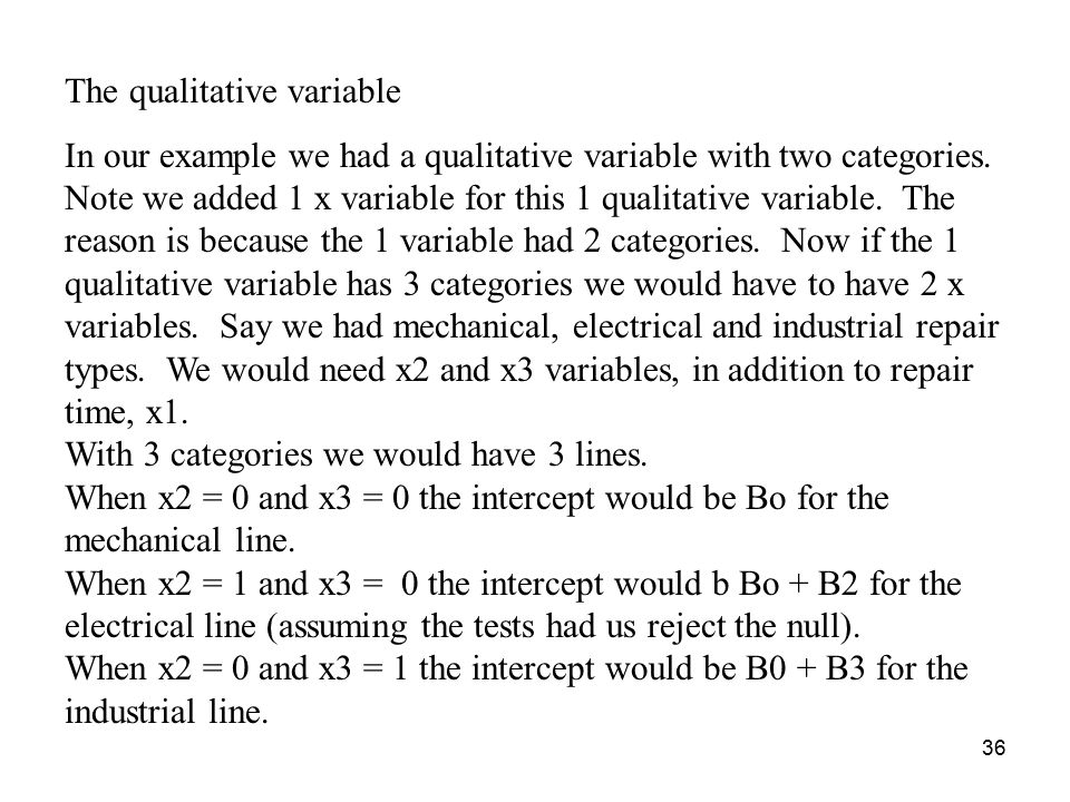 36 The qualitative variable In our example we had a qualitative variable with two categories.