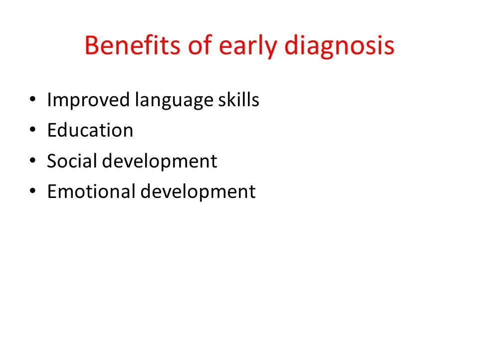 Benefits of early diagnosis Improved language skills Education Social development Emotional development