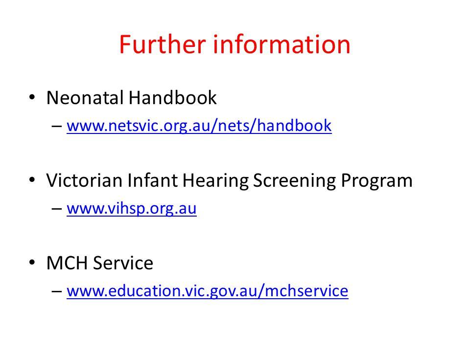 Further information Neonatal Handbook – www.netsvic.org.au/nets/handbook www.netsvic.org.au/nets/handbook Victorian Infant Hearing Screening Program –