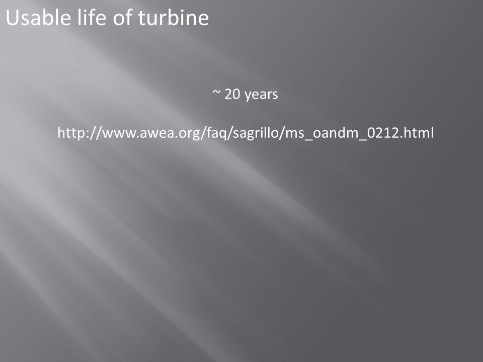~ 20 years http://www.awea.org/faq/sagrillo/ms_oandm_0212.html Usable life of turbine