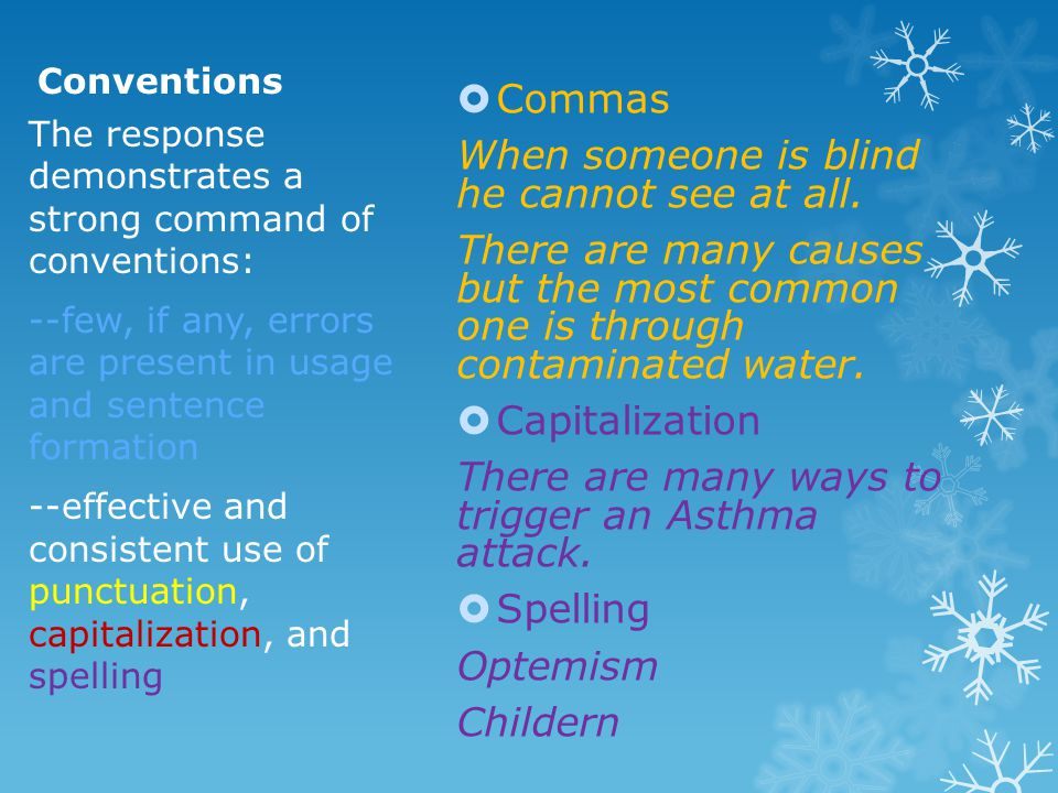 Conventions  Commas When someone is blind he cannot see at all. There are many causes but the most common one is through contaminated water.  Capita