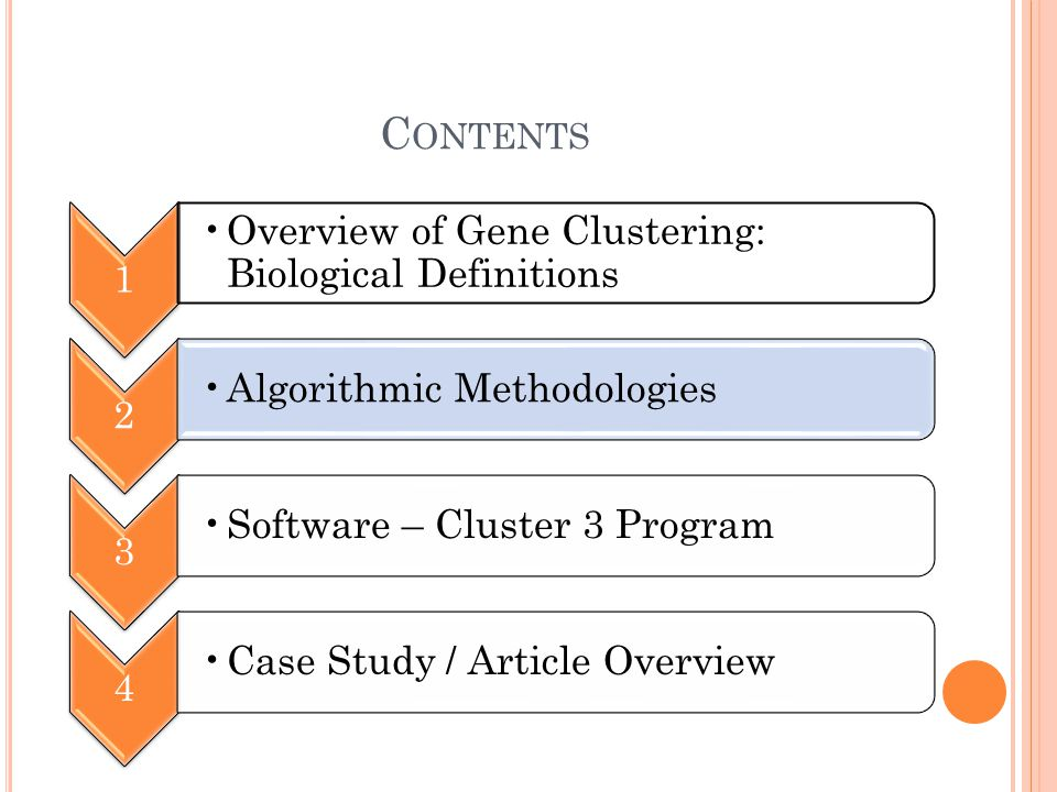 C ONTENTS 1 Overview of Gene Clustering: Biological Definitions 2 Algorithmic Methodologies 3 Software – Cluster 3 Program 4 Case Study / Article Overview