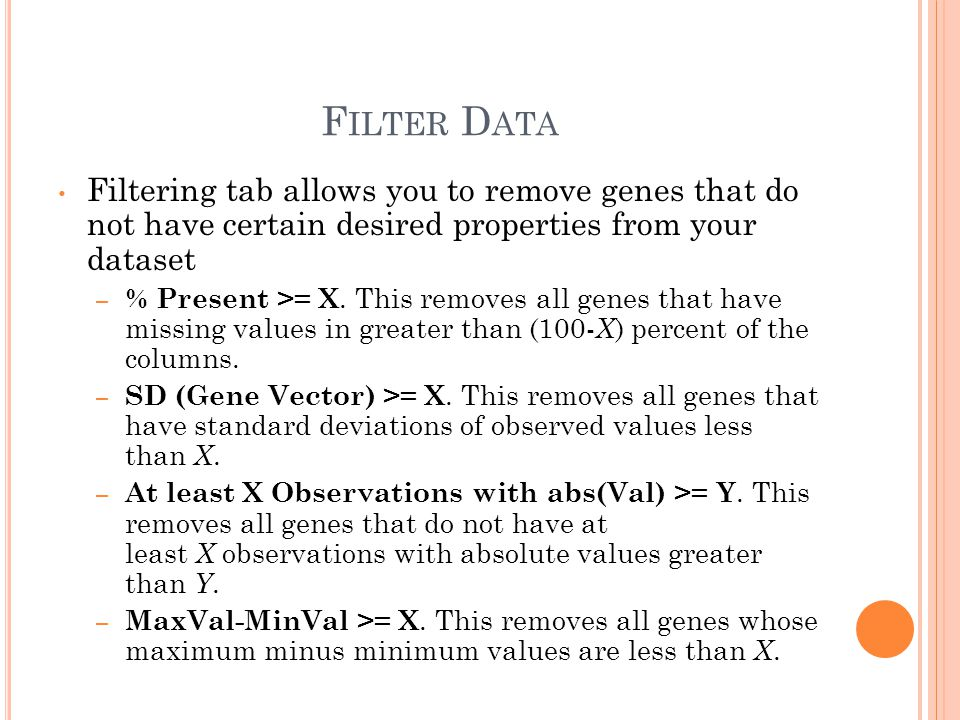 F ILTER D ATA Filtering tab allows you to remove genes that do not have certain desired properties from your dataset – % Present >= X. This removes al