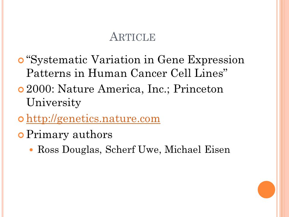 A RTICLE Systematic Variation in Gene Expression Patterns in Human Cancer Cell Lines 2000: Nature America, Inc.; Princeton University http://genetics.nature.com Primary authors Ross Douglas, Scherf Uwe, Michael Eisen