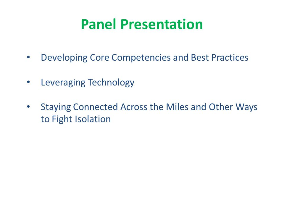 Panel Presentation Developing Core Competencies and Best Practices Leveraging Technology Staying Connected Across the Miles and Other Ways to Fight Isolation