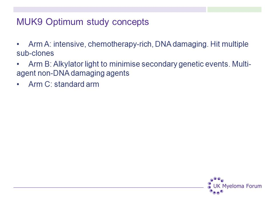 MUK9 Optimum study concepts Arm A: intensive, chemotherapy-rich, DNA damaging.