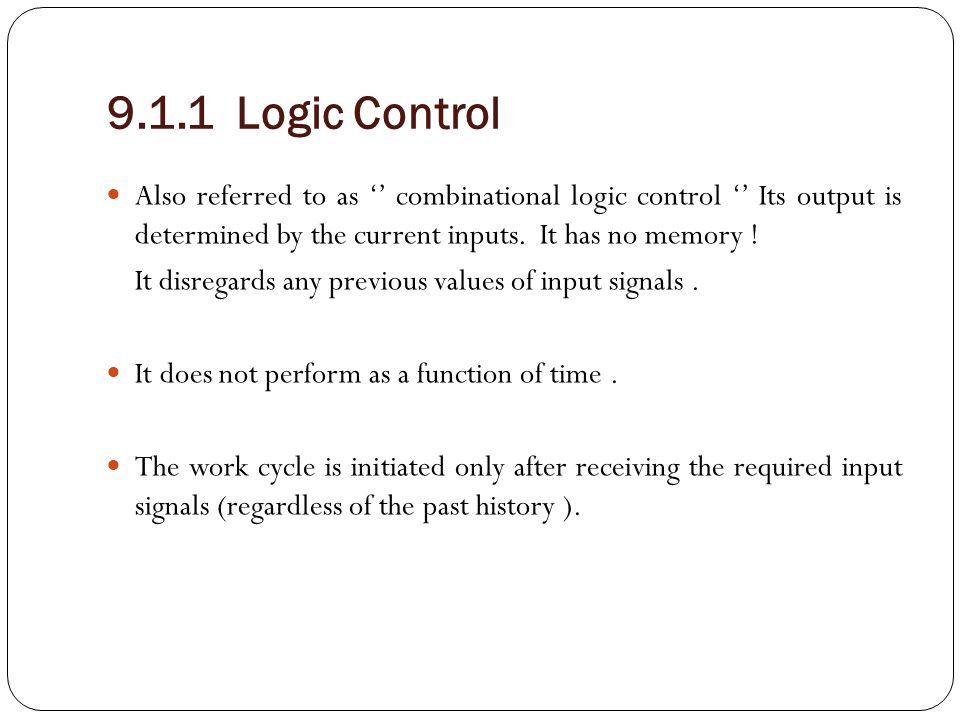 Element of Logic Control : They are the Logic gates AND, OR, & NOT.