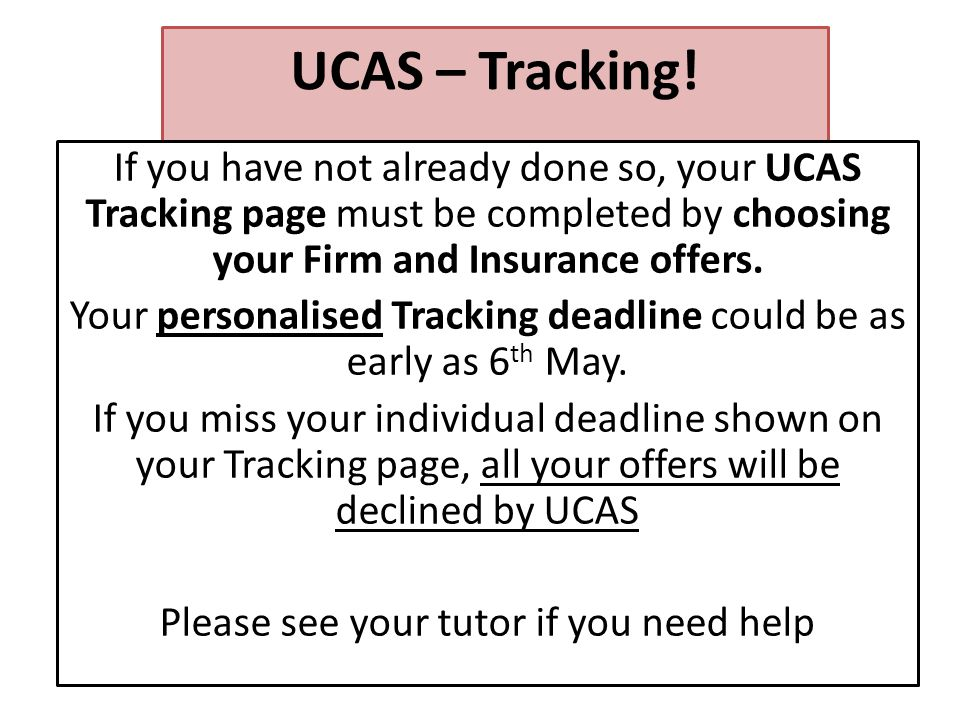 UCAS – Tracking! If you have not already done so, your UCAS Tracking page must be completed by choosing your Firm and Insurance offers. Your personali