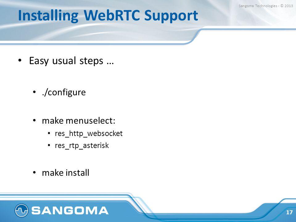 Installing WebRTC Support Easy usual steps …./configure make menuselect: res_http_websocket res_rtp_asterisk make install 17 Sangoma Technologies - ©