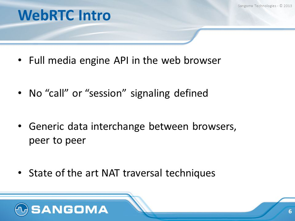 """WebRTC Intro Full media engine API in the web browser No """"call"""" or """"session"""" signaling defined Generic data interchange between browsers, peer to peer"""