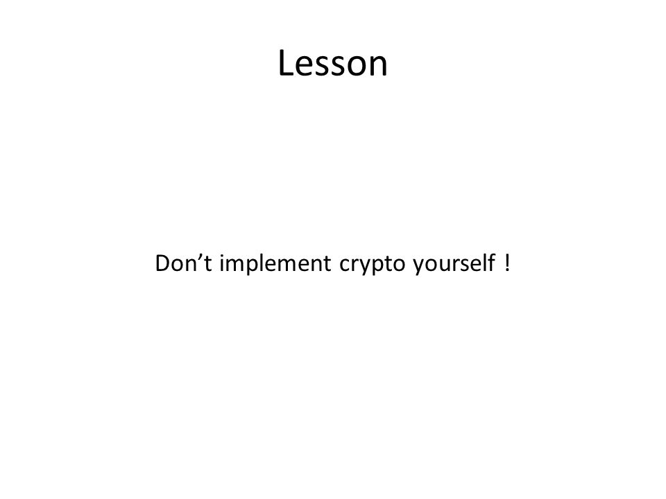 Lesson Don't implement crypto yourself !