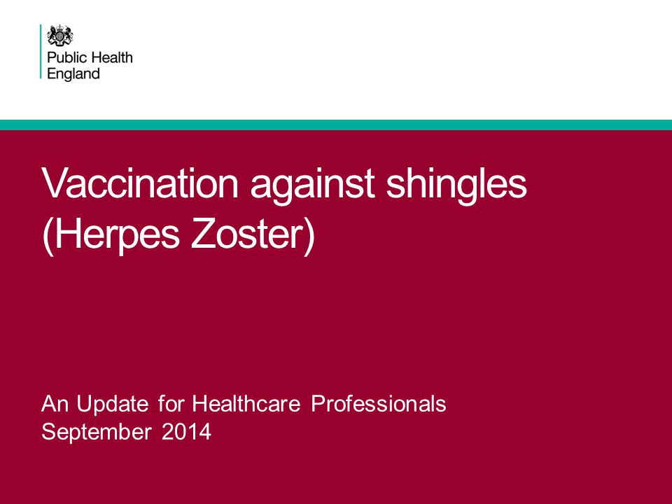 Vaccination against shingles (Herpes Zoster) An Update for Healthcare Professionals September 2014