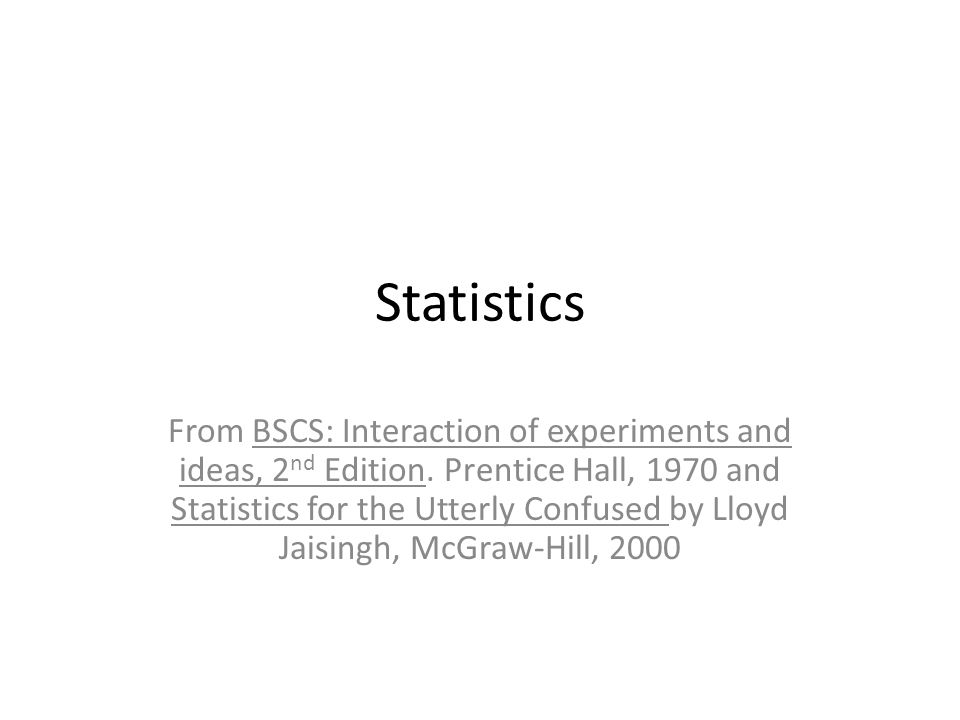 Statistics From BSCS: Interaction of experiments and ideas, 2 nd Edition.