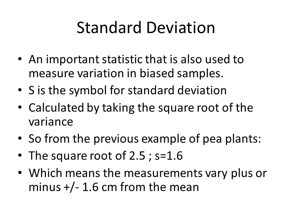 Standard Deviation An important statistic that is also used to measure variation in biased samples.