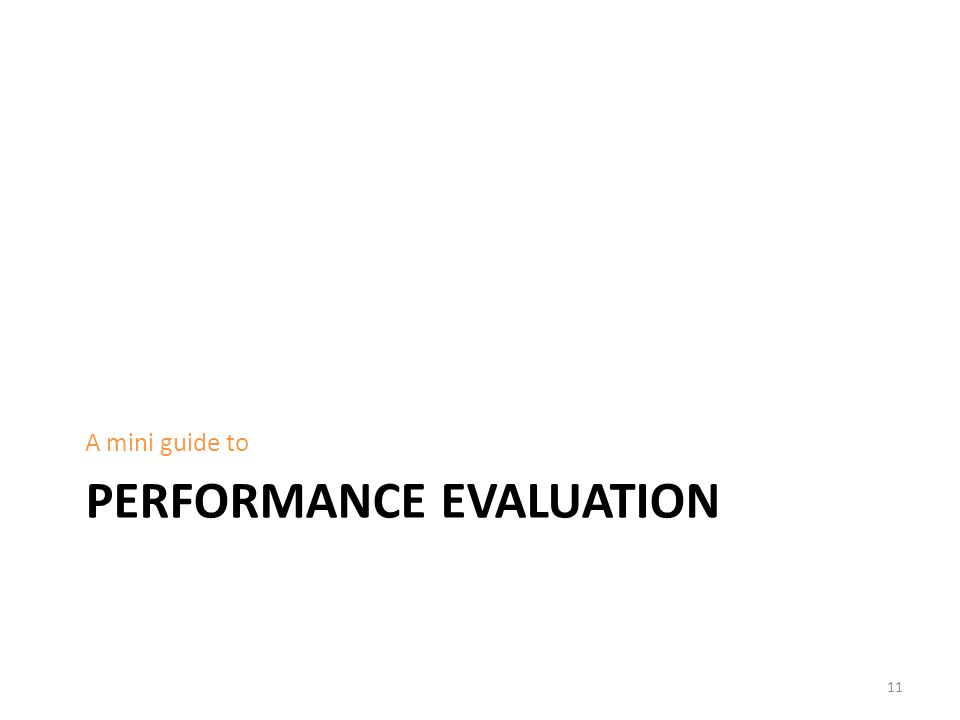 PERFORMANCE EVALUATION A mini guide to 11