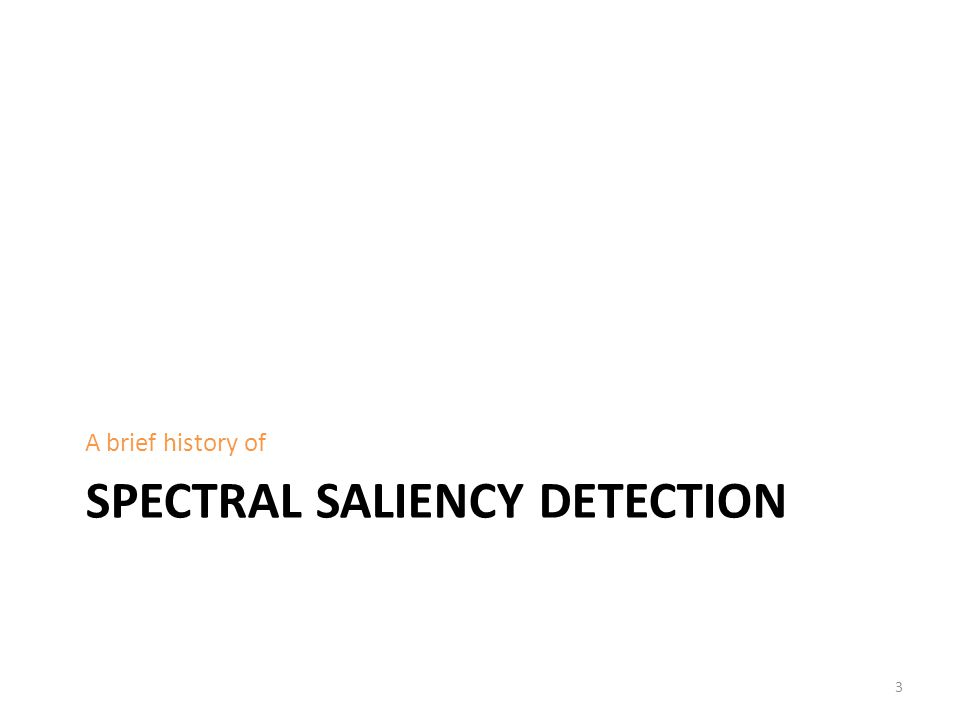 SPECTRAL SALIENCY DETECTION A brief history of 3