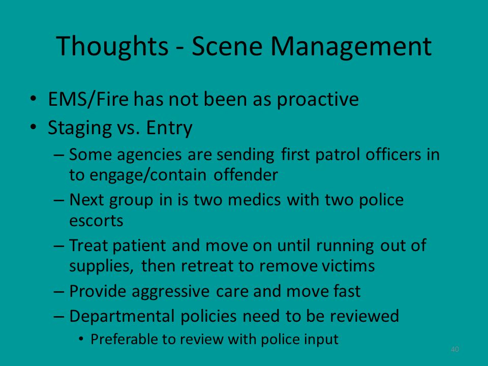 40 Thoughts - Scene Management EMS/Fire has not been as proactive Staging vs.