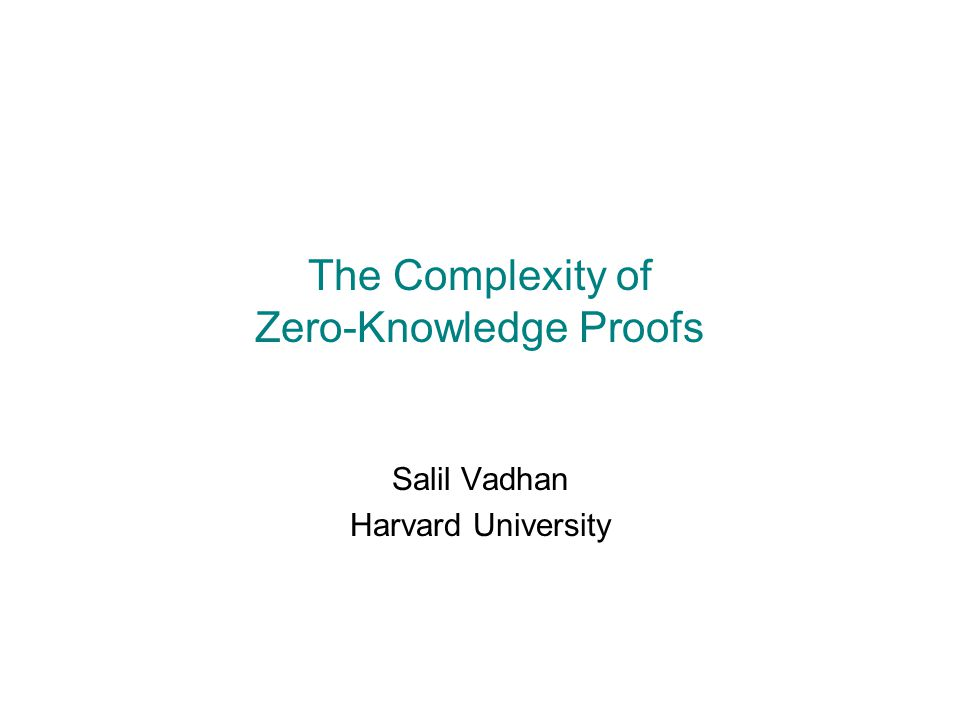 The Complexity of Zero-Knowledge Proofs Salil Vadhan Harvard University
