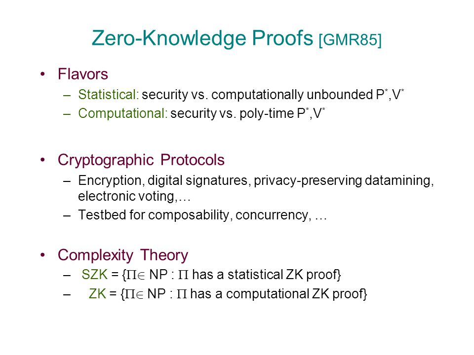 Zero-Knowledge Proofs [GMR85] Flavors –Statistical: security vs.