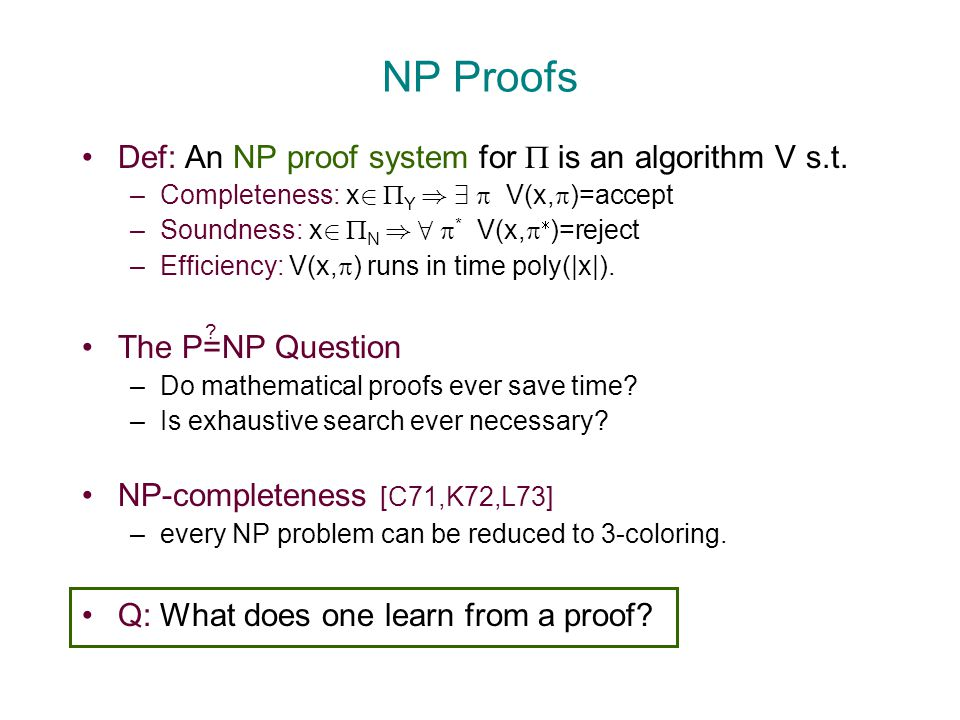 NP Proofs Def: An NP proof system for  is an algorithm V s.t.