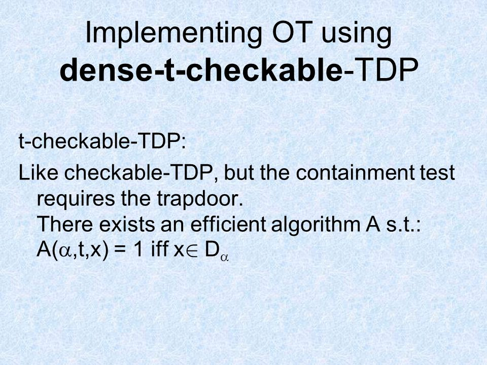 Implementing OT using dense-t-checkable-TDP t-checkable-TDP: Like checkable-TDP, but the containment test requires the trapdoor.