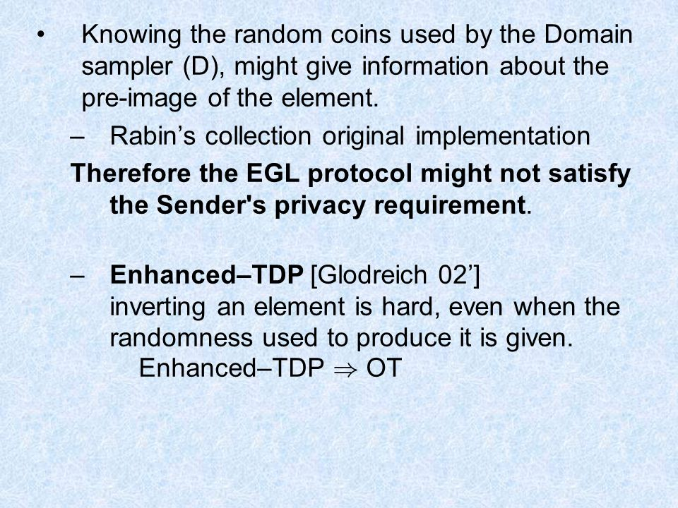 Knowing the random coins used by the Domain sampler (D), might give information about the pre-image of the element.