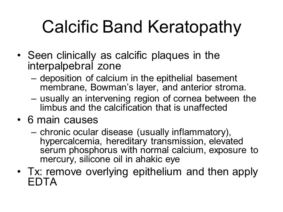 Calcific Band Keratopathy Seen clinically as calcific plaques in the interpalpebral zone –deposition of calcium in the epithelial basement membrane, B
