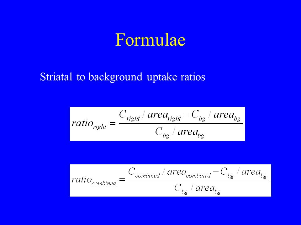 Formulae Striatal to background uptake ratios
