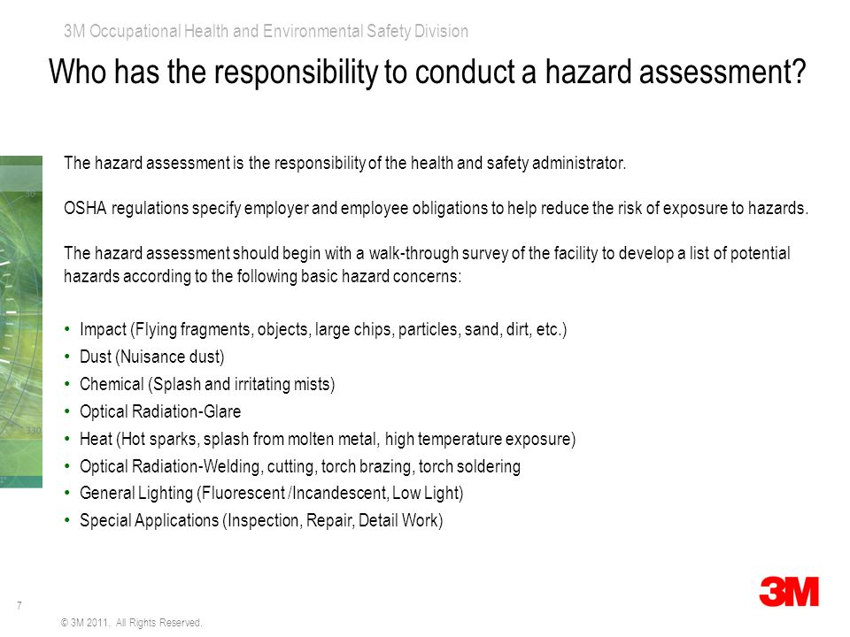 7 3M Occupational Health and Environmental Safety Division © 3M 2011. All Rights Reserved. Who has the responsibility to conduct a hazard assessment?