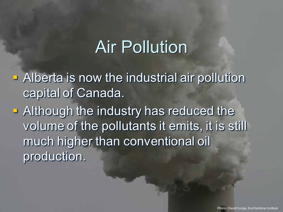 © 2005 The Pembina Institute www.pembina.org www.pembina.org Sustainable Energy Solutions Air Pollution  Alberta is now the industrial air pollution capital of Canada.