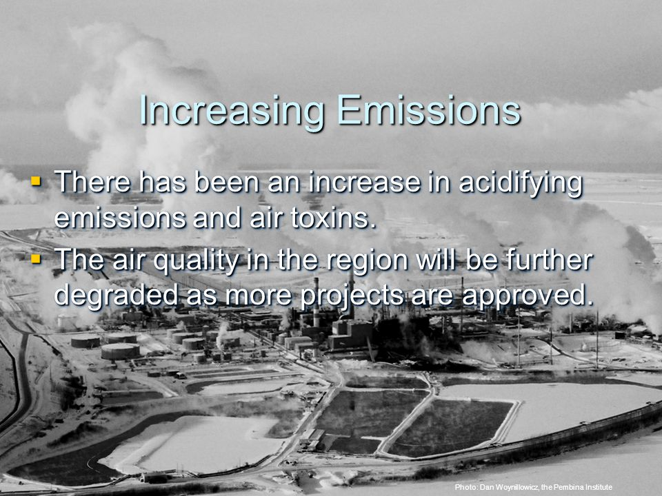 © 2005 The Pembina Institute www.pembina.org www.pembina.org Sustainable Energy Solutions Increasing Emissions  There has been an increase in acidifying emissions and air toxins.