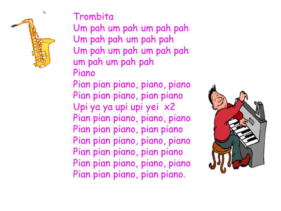 Trombita Um pah um pah um pah pah Um pah pah um pah pah Um pah um pah um pah pah um pah um pah pah Piano Pian pian piano, piano, piano Pian pian piano, pian piano Upi ya ya upi upi yei x2 Pian pian piano, piano, piano Pian pian piano, pian piano Pian pian piano, piano, piano Pian pian piano, pian piano Pian pian piano, piano, piano Pian pian piano, pian piano.