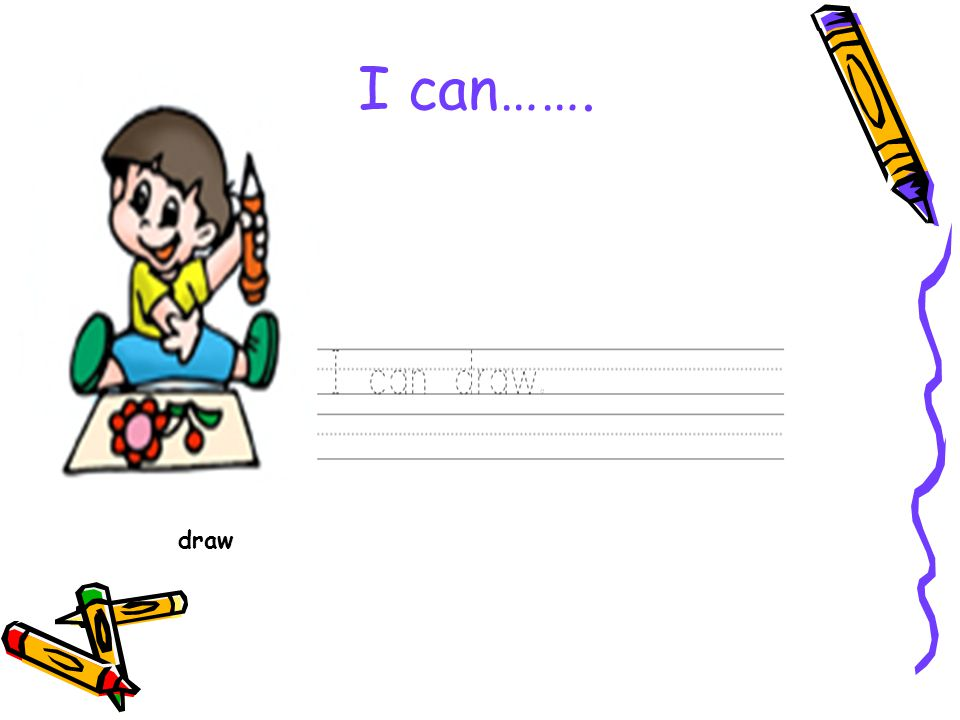 I can……. draw