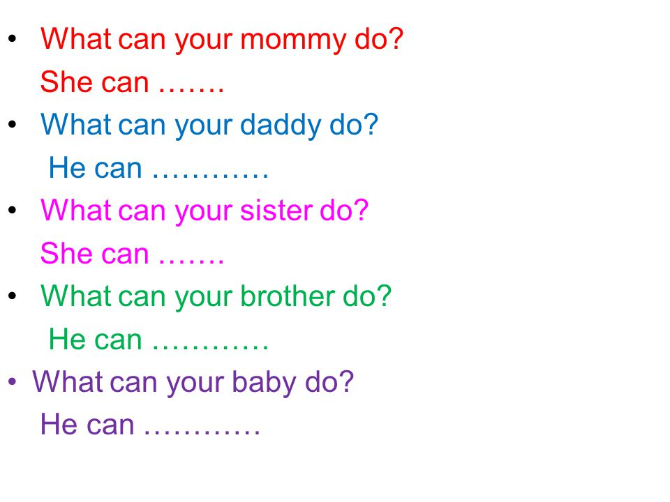 What can your mommy do. She can ……. What can your daddy do.