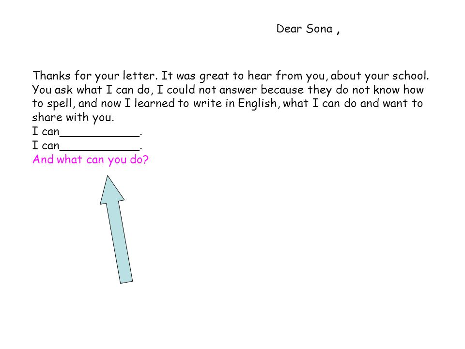 Dear Sona, Thanks for your letter. It was great to hear from you, about your school.