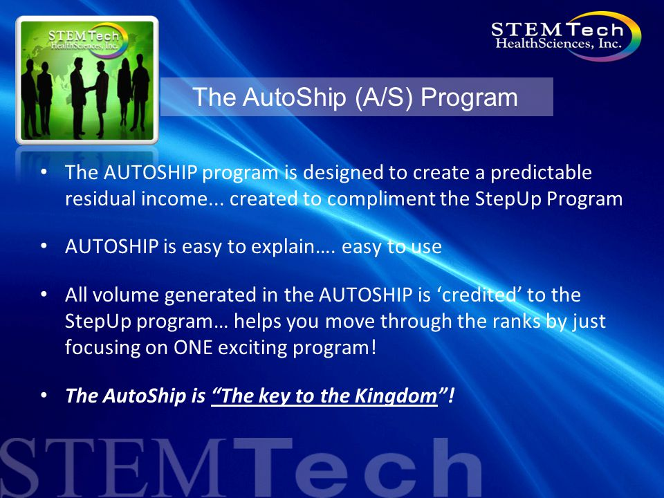 The AutoShip (A/S) Program The AUTOSHIP program is designed to create a predictable residual income...