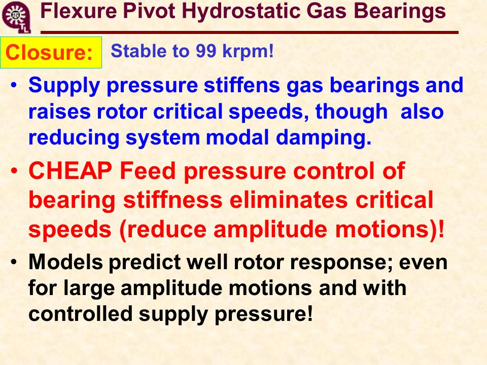 Flexure Pivot Hydrostatic Gas Bearings Closure: Stable to 99 krpm! Supply pressure stiffens gas bearings and raises rotor critical speeds, though also
