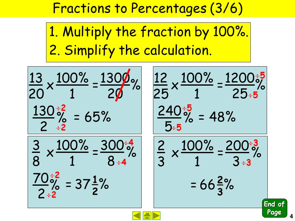 4 Fractions to Percentages (3/6) 1. Multiply the fraction by 100%. 2. Simplify the calculation. 13 20 x 100% 1 = 1300 20 % 130 2 % 22222222 =