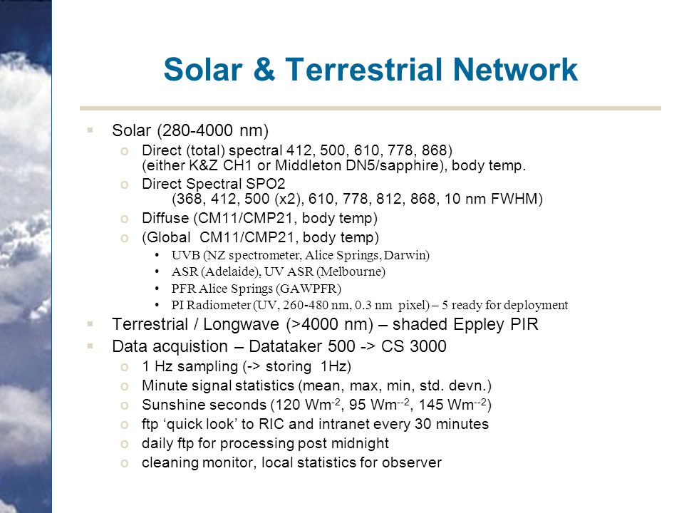 Solar & Terrestrial Network  Solar (280-4000 nm) oDirect (total) spectral 412, 500, 610, 778, 868) (either K&Z CH1 or Middleton DN5/sapphire), body t