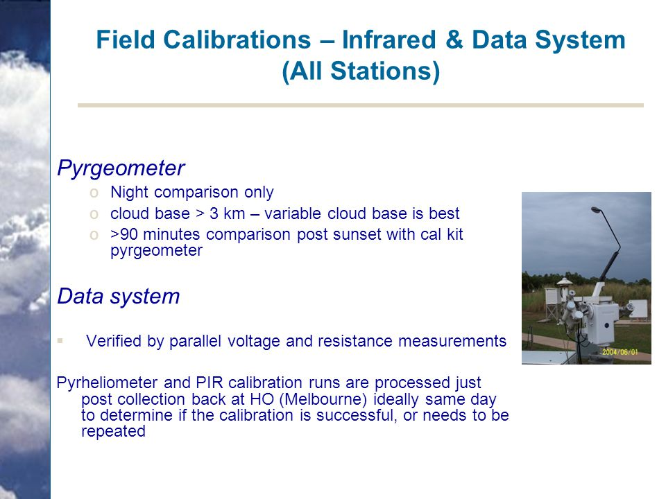 Field Calibrations – Infrared & Data System (All Stations) Pyrgeometer oNight comparison only ocloud base > 3 km – variable cloud base is best o>90 mi
