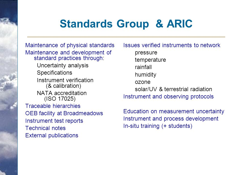 Standards Group & ARIC Maintenance of physical standards Maintenance and development of standard practices through: Uncertainty analysis Specification