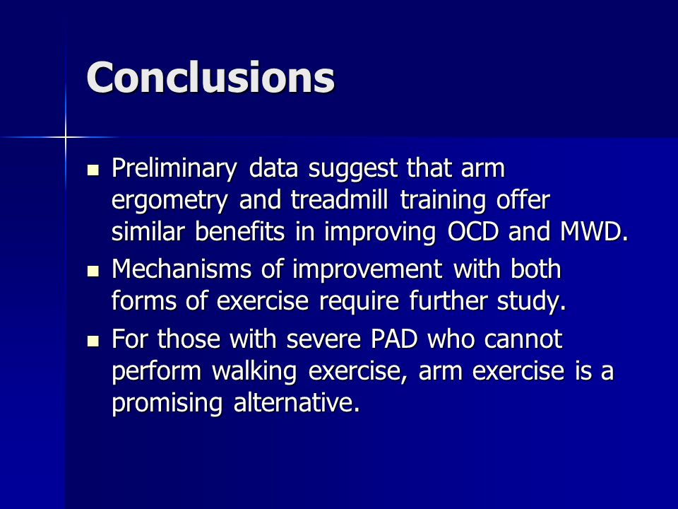 Conclusions Preliminary data suggest that arm ergometry and treadmill training offer similar benefits in improving OCD and MWD.