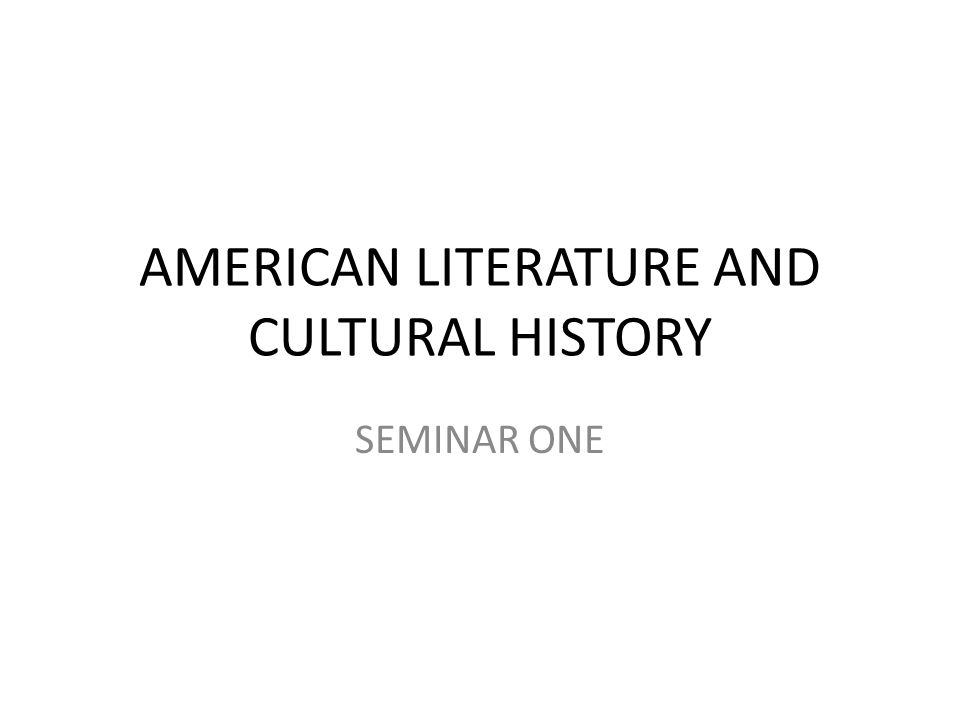 AMERICAN LITERATURE AND CULTURAL HISTORY SEMINAR ONE