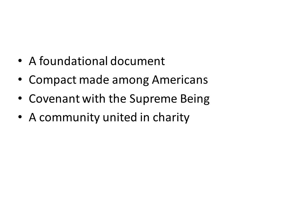 A foundational document Compact made among Americans Covenant with the Supreme Being A community united in charity