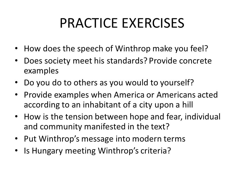 PRACTICE EXERCISES How does the speech of Winthrop make you feel.