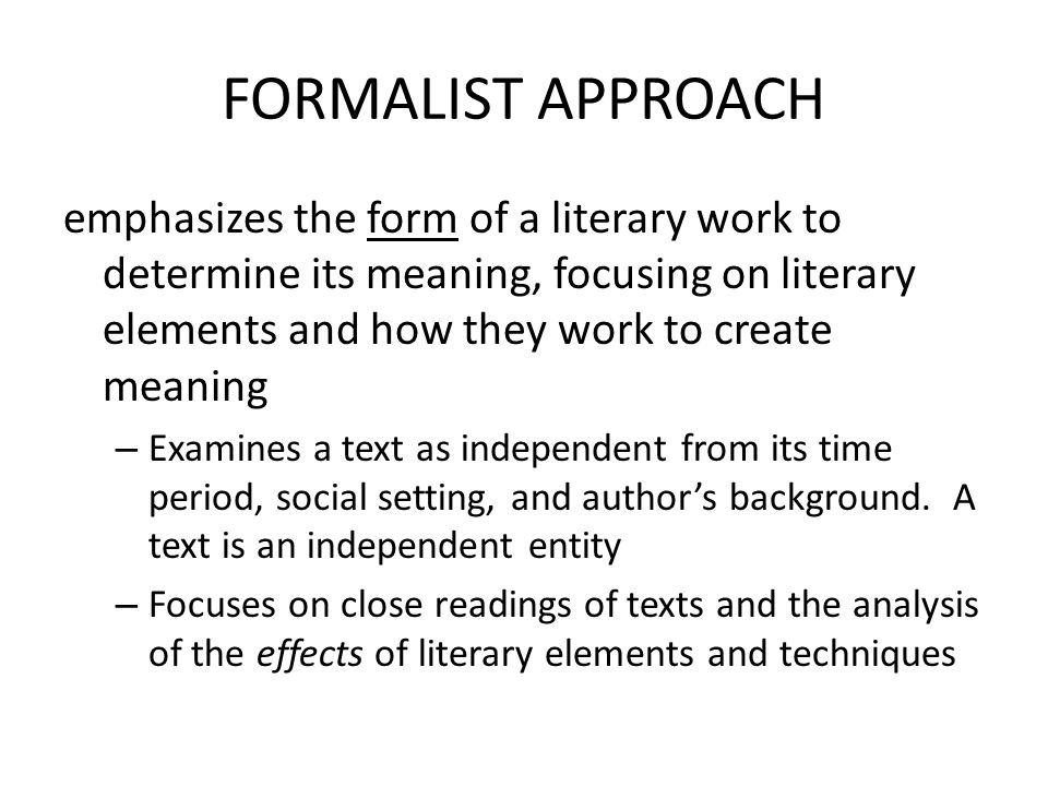 STRUCTURALIST APPROACH Attempts to discover forms unifying all literature Protagonist: -active, submissive -fail, pass code -fail, pass encounter Language: Saussurian linguistics: langue: deep structure, a basic systematic structure of language, parole: surface
