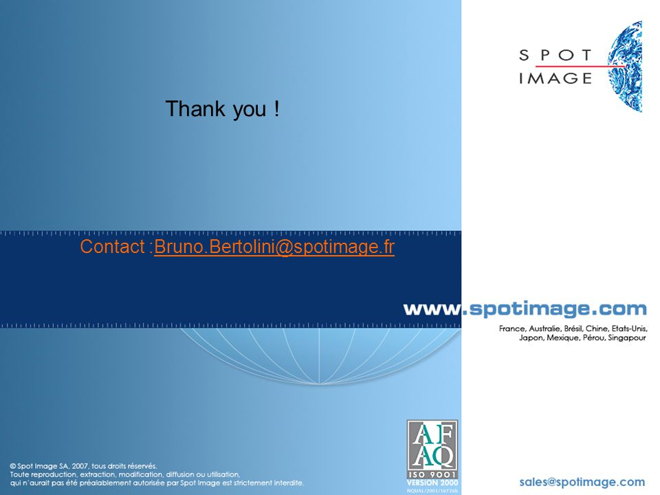 © Spot Image 2006 22 Contact :Bruno.Bertolini@spotimage.fr Thank you !