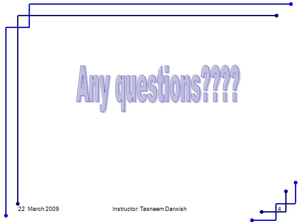 22 March 2009Instructor: Tasneem Darwish14