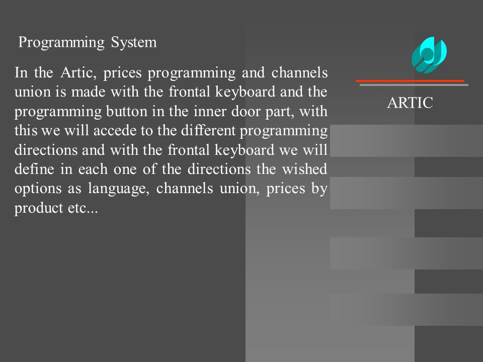 Programming System In the Artic, prices programming and channels union is made with the frontal keyboard and the programming button in the inner door