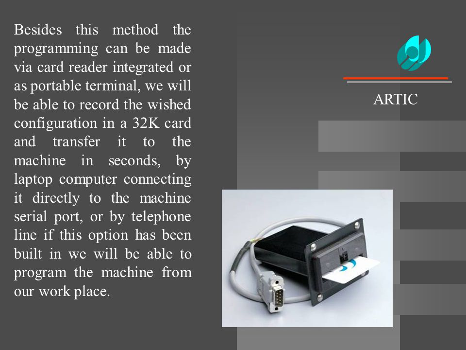 Besides this method the programming can be made via card reader integrated or as portable terminal, we will be able to record the wished configuration